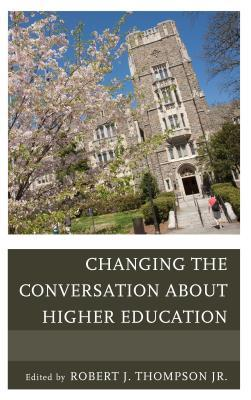 Changing the Conversation about Higher Education Robert J. Thompson