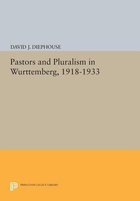 Pastors and Pluralism in Wurttemberg, 1918-1933  by  David J. Diephouse