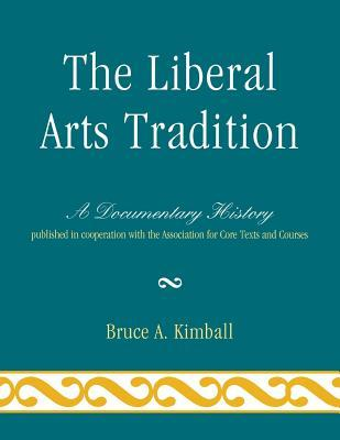 The Liberal Arts Tradition: A Documentary History  by  Association for Core Texts and Courses