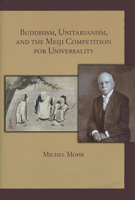 Buddhism, Unitarianism, and the Meiji Competition for Universality  by  Michel Mohr