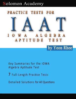 Solomon Academys Iaat Practice Tests: Practice Tests for Iowa Algebra Aptitude Test  by  Yeon Rhee