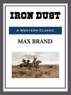 Iron Dust  by  Max Brand