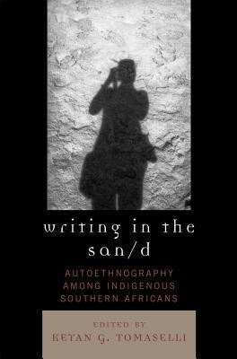 Writing in the San/D: Autoethnography Among Indigenous Southern Africans  by  Keyan G Tomaselli