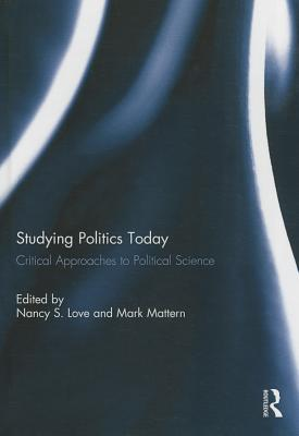 Studying Politics Today: Critical Approaches to Political Science  by  Nancy S Love