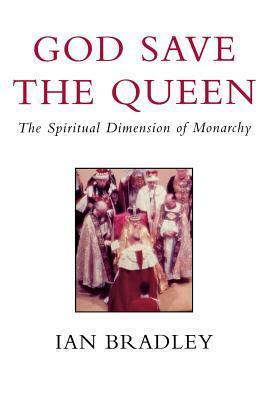 God Save The Queen The Spiritual Dimension Of Monarchy  by  Ian Bradley