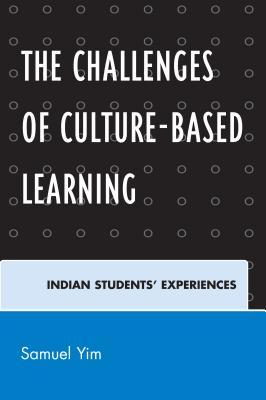 Challenges of Culture-Based Learning: Indian Students Experiences  by  Samuel Yim