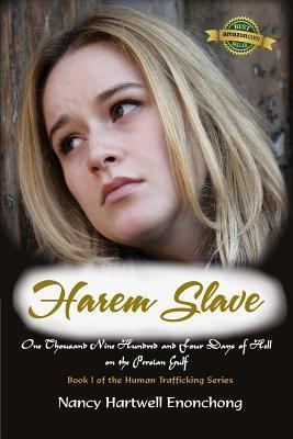 Harem Slave: One Thousand Nine Hundred and Four Days of Hell on the Persian Gulf  by  Nancy Hartwell Enonchong