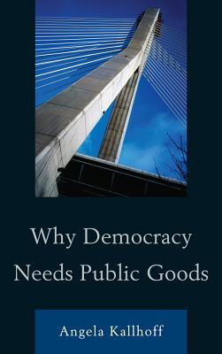 Why Democracy Needs Public Goods  by  Angela Kallhoff