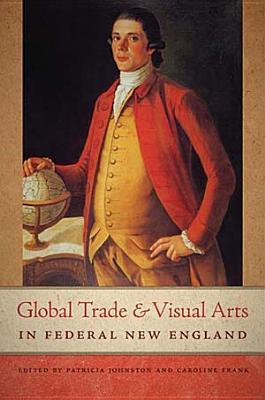 Global Trade and Visual Arts in Federal New England Patricia Johnston