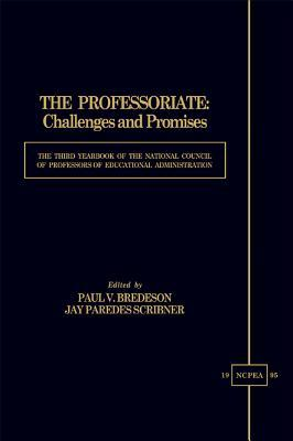 The Professoriate: Challenges and Promises: The Third Yearbook of the National Council of Professors of Educational Administration Paul V Bredson