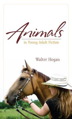 Animals in Young Adult Fiction  by  Walter Hogan