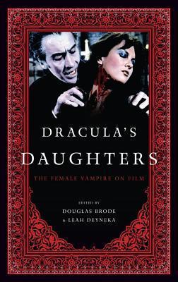 Draculas Daughters: The Female Vampire on Film Douglas Brode
