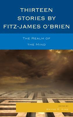 Thirteen Stories Fitz-James OBrien: The Realm of the Mind by Fitz-James OBrien