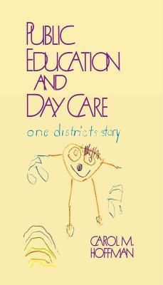 Public Education and Day Care: One Districts Story Carol M. Hoffman
