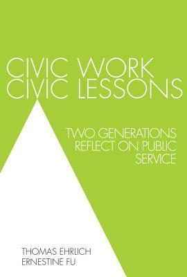 Civic Work, Civic Lessons: Two Generations Reflect on Public Service  by  Thomas Ehrlich