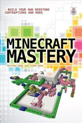 Minecraft Mastery: Build Your Own Redstone Contraptions and Mods Matthew Monk