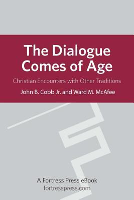 The Dialogue Comes of Age: Christian Encounters with Other Traditions  by  John B. Cobb Jr.
