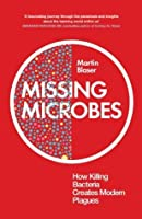 Missing Microbes: How Killing Bacteria Creates Modern Plagues