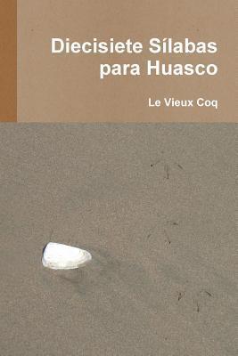 Diecisiete Silabas Para Huasco  by  Le Vieux Coq