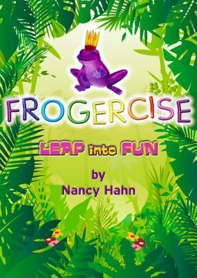 Frogercise: Leap Into Fun Nancy Hahn
