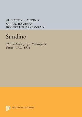 Sandino: The Testimony of a Nicaraguan Patriot, 1921-1934  by  Augusto Nicolás Calderón Sandino
