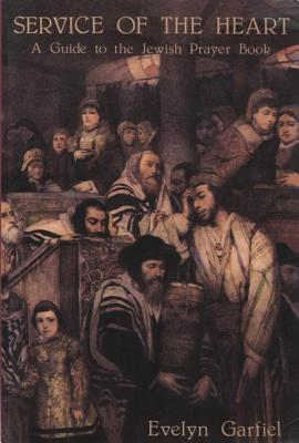 Service of the Heart: A Guide to the Jewish Prayer Book  by  Evelyn Garfiel