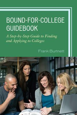 The Bound-For-College Guidebook: A Step-By-Step Guide to Finding and Applying to Colleges Frank Burtnett