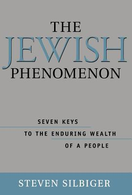 The Jewish Phenomenon: Seven Keys to the Enduring Wealth of a People  by  Steve Silbiger