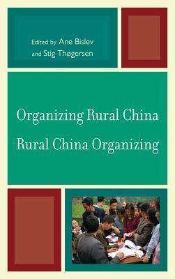 Organizing Rural China Rural China Organizing  by  Ane Bislev