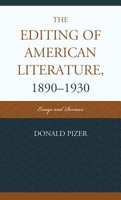The Editing of American Literature, 1890-1930: Essays and Reviews  by  Donald Pizer