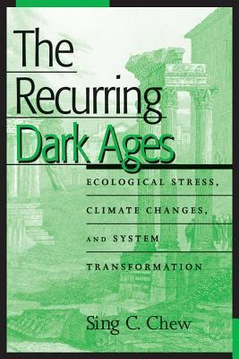 The Recurring Dark Ages: Ecological Stress, Climate Changes, and System Transformation  by  Sing C Chew