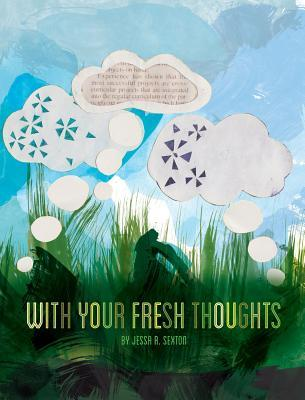 With Your Fresh Thoughts  by  Jessa R. Sexton