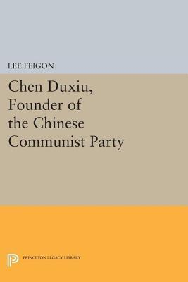 Chen Duxiu, Founder of the Chinese Communist Party  by  Lee Feigon