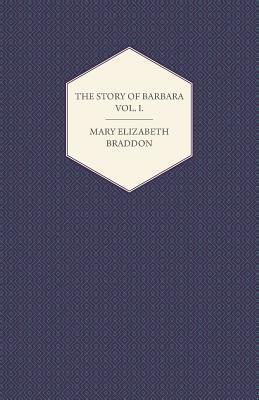 The Story of Barbara Vol. I.  by  Mary Elizabeth Braddon