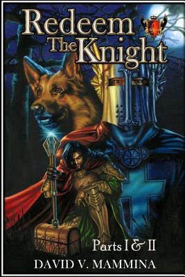 Redeem the Knight: Parts I & II  by  David V. Mammina