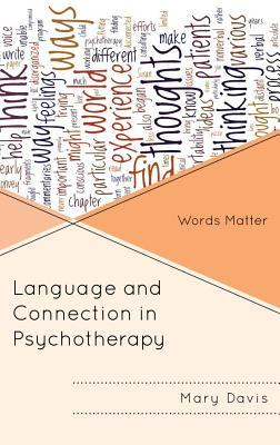 Language and Connection in Psychotherapy: Words Matter  by  Mary Davis