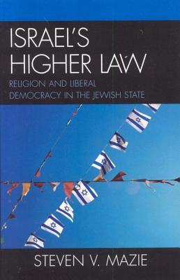 Israels Higher Law: Religion and Liberal Democracy in the Jewish State  by  Steven V Mazie