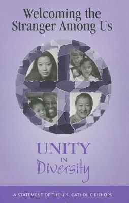 Welcoming the Stranger Among Us: Unity in Diversity  by  United States Conference of Catholic Bishops