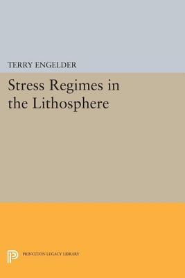 Stress Regimes in the Lithosphere  by  Terry Engelder