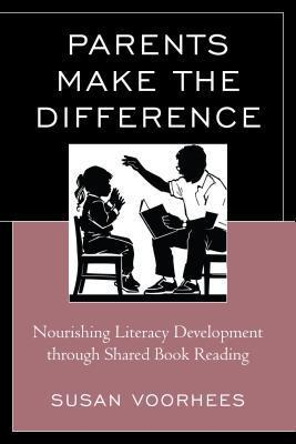 Parents Make the Difference: Nourishing Literacy Development Through Shared Book Reading Susan Voorhees