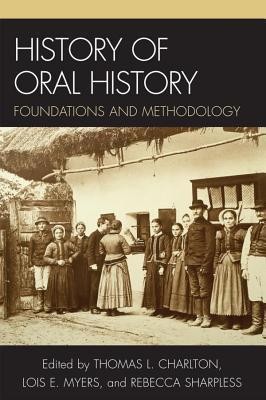 History of Oral History: Foundations and Methodology  by  Leslie Roy Ballard