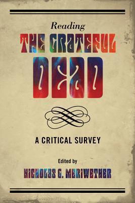 Reading the Grateful Dead: A Critical Survey Nicholas G Meriwether