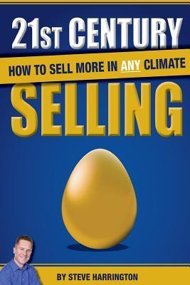 21st Century Selling: How to Sell More in Any Climate  by  MR Steve Harrington