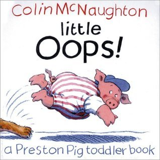 Little Oops!: A Preston Pig Toddler Book  by  Colin McNaughton