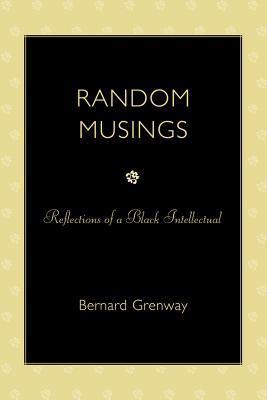 Random Musings: Reflections of a Black Intellectual  by  Bernard Grenway
