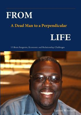 From a Dead Man to a Perpendicular Life  by  Larone Woodard