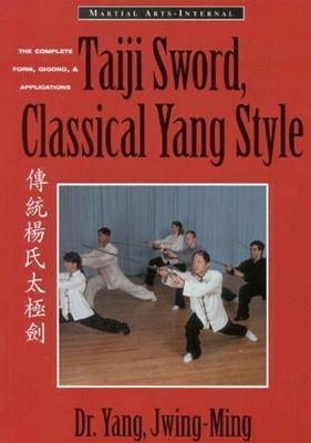 Taiji Sword, Classical Yang Style: The Complete Form, Qigong, & Applications  by  Yang Jwing-Ming