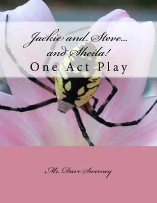 Jackie and Steve...and Sheila!: One Act Play  by  Dave Sweeney