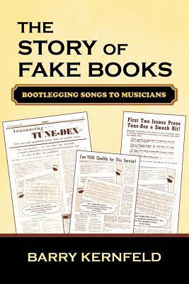 The Story of Fake Books: Bootlegging Songs to Musicians  by  Barry Kernfeld
