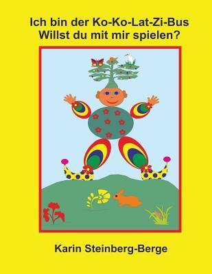 Ich Bin Der Ko-Ko-Lat-Zi-Bus Willst Du Mit Mir Spielen ?  by  Karin Steinberg-Berge